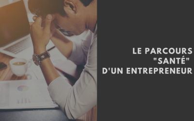 """Le parcours """"santé"""" d'un entrepreneur"""